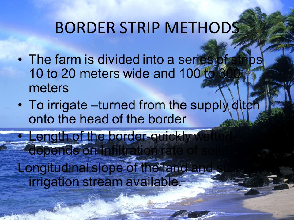 BORDER STRIP METHODS The farm is divided into a series of strips 10 to 20 meters wide and 100 to 300 meters.