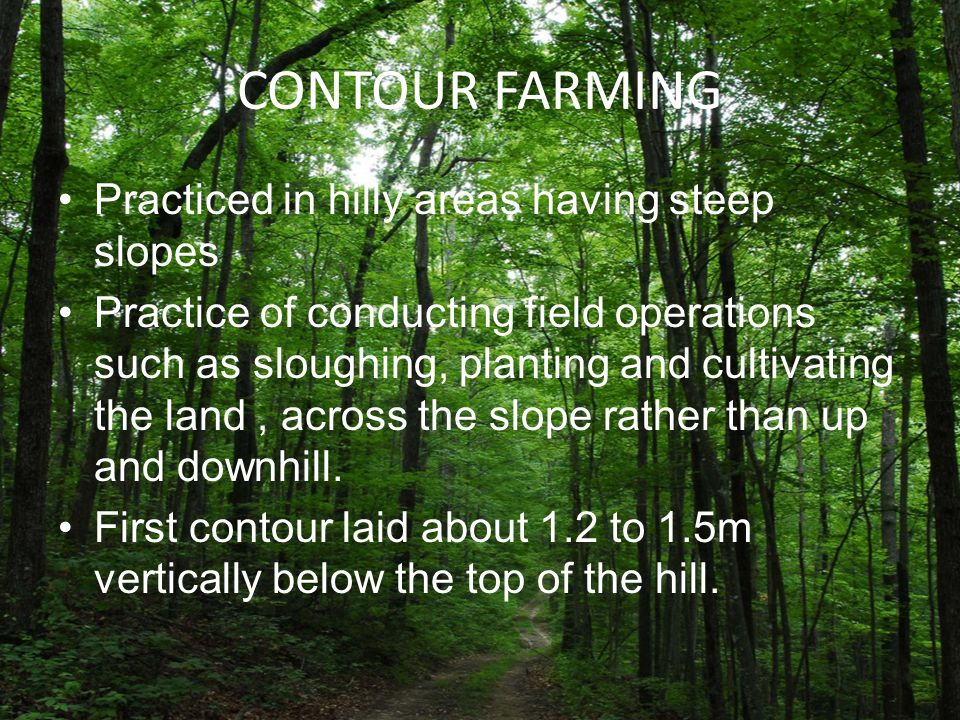 CONTOUR FARMING Practiced in hilly areas having steep slopes