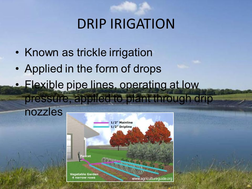 DRIP IRIGATION Known as trickle irrigation
