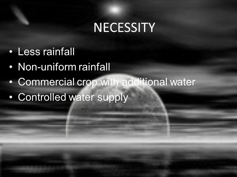 NECESSITY Less rainfall Non-uniform rainfall