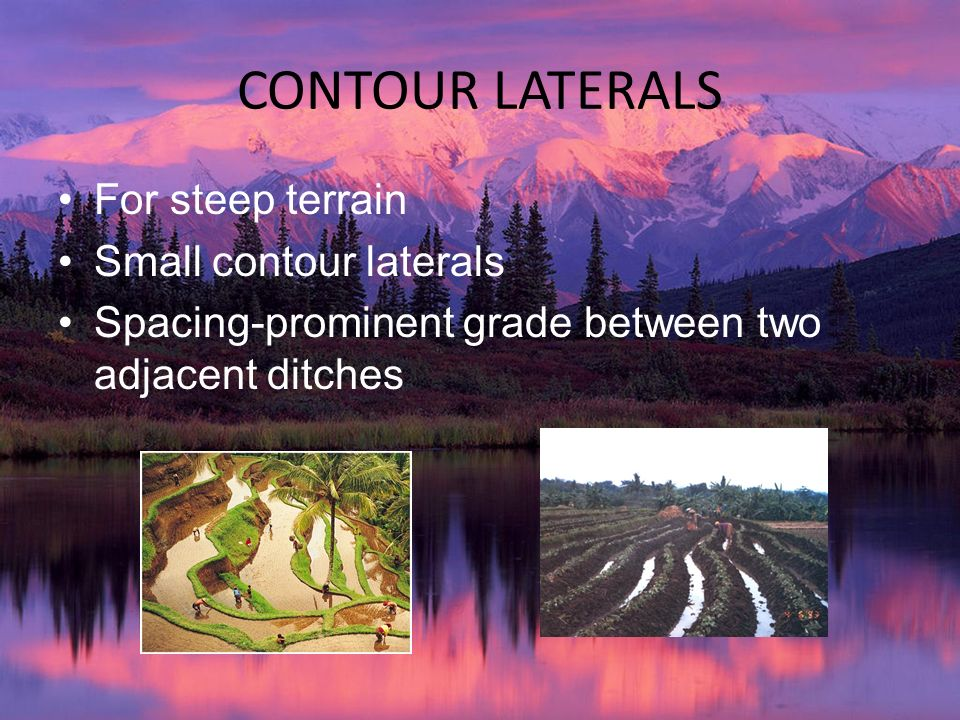CONTOUR LATERALS For steep terrain Small contour laterals