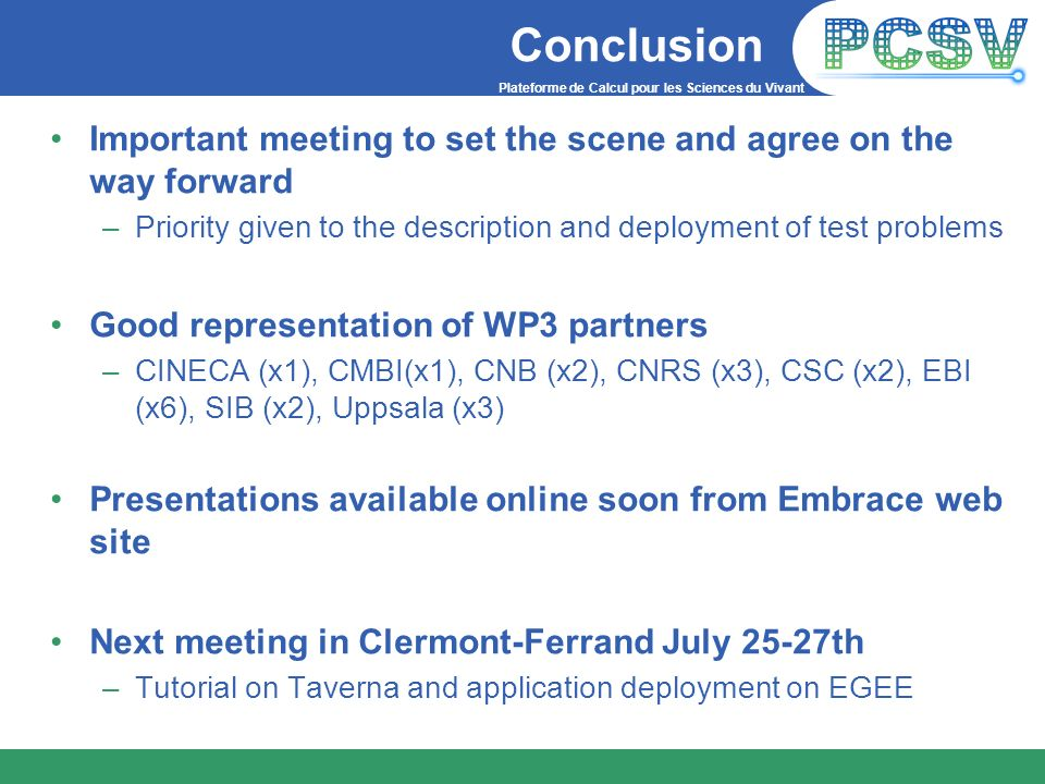 Conclusion Important meeting to set the scene and agree on the way forward. Priority given to the description and deployment of test problems.