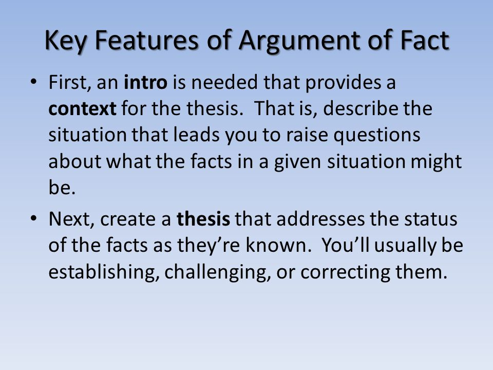 argument of fact Annonymous english 1 tth 3:15p february 28, 2012 argument of fact: parents' reasons for homeschooling when a parent survey was conducted to list their reasons for homeschooling the three most popular reasons came out to have the ability to give their children a better education, other parents.