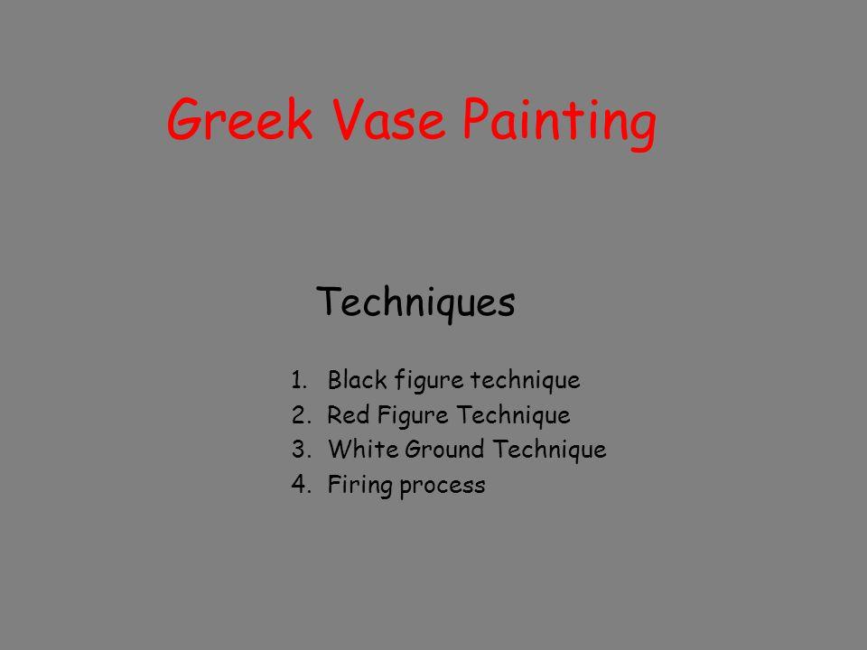 Greek Vase Painting Techniques Black Figure Technique Ppt Video