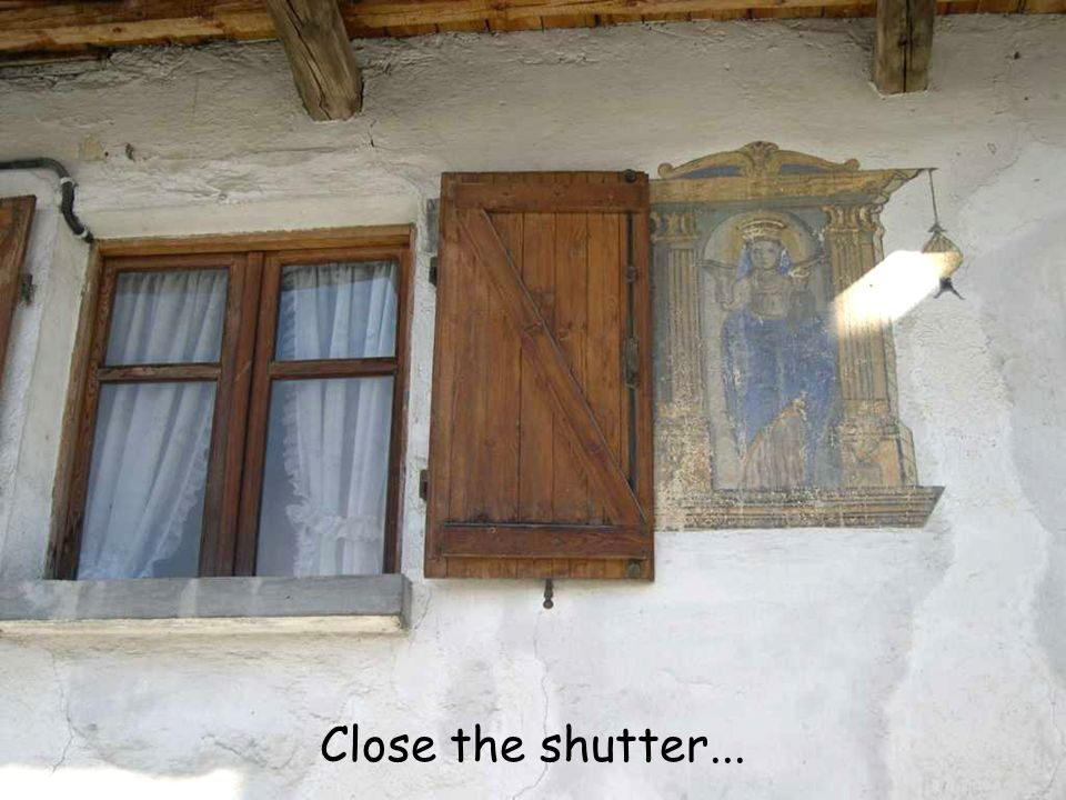 Close the shutter...