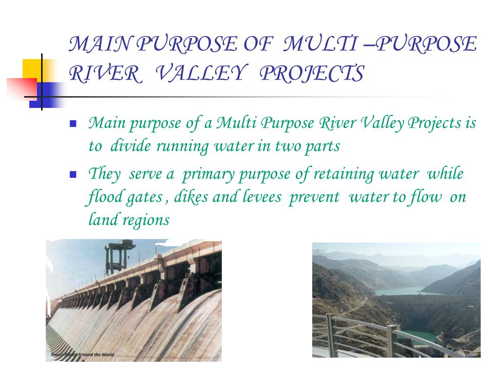 advantages of multipurpose river valley projects Q2 (iii):- compare the advantages and disadvantages of multipurpose river projects  answer :-the various advantages and disadvantages of multipurpose river projects can be compared as follows:.
