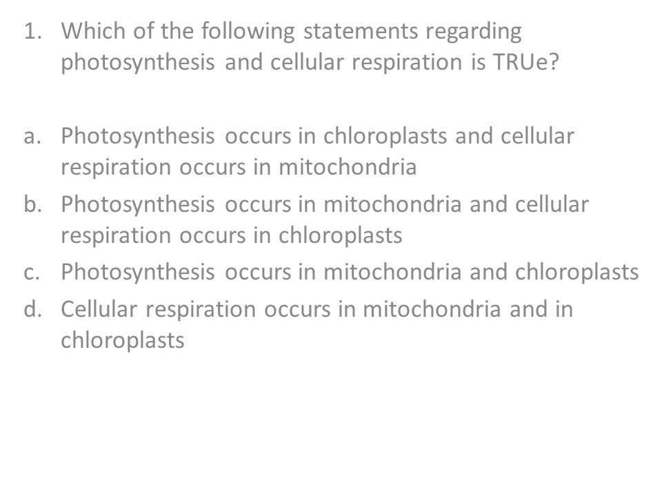 Which of the following statements regarding photosynthesis and cellular respiration is TRUe