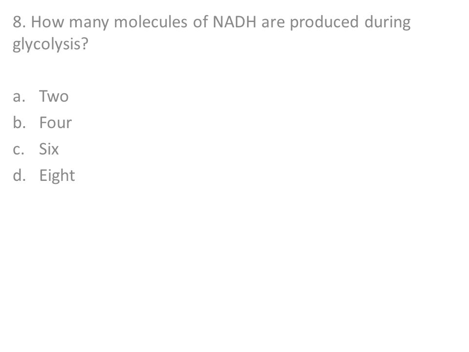 8. How many molecules of NADH are produced during glycolysis