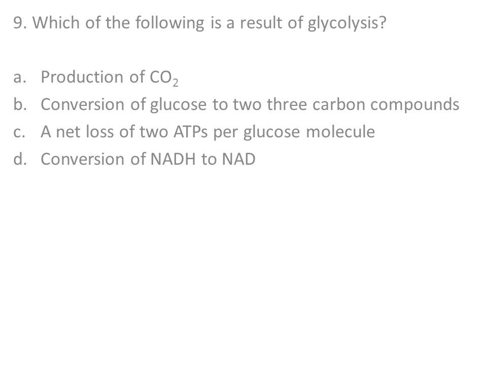 9. Which of the following is a result of glycolysis
