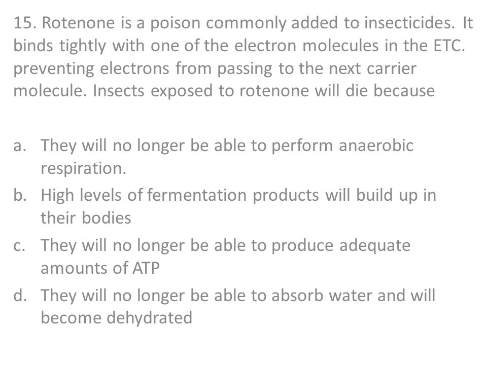 15. Rotenone is a poison commonly added to insecticides