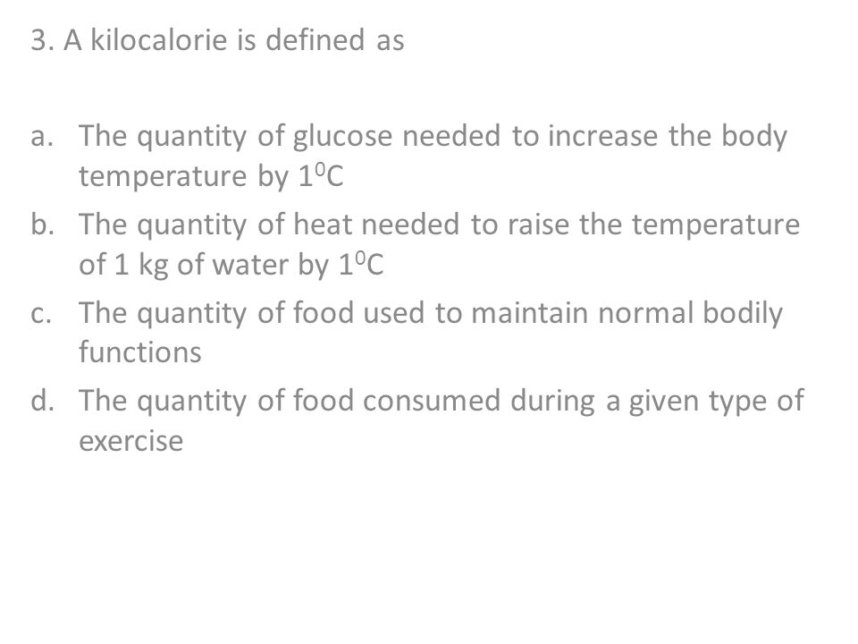 3. A kilocalorie is defined as