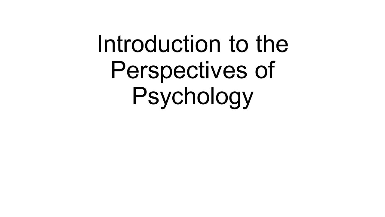 Introduction to the perspectives of psychology ppt download presentation on theme introduction to the perspectives of psychology presentation transcript 1 introduction to the perspectives of psychology buycottarizona Choice Image