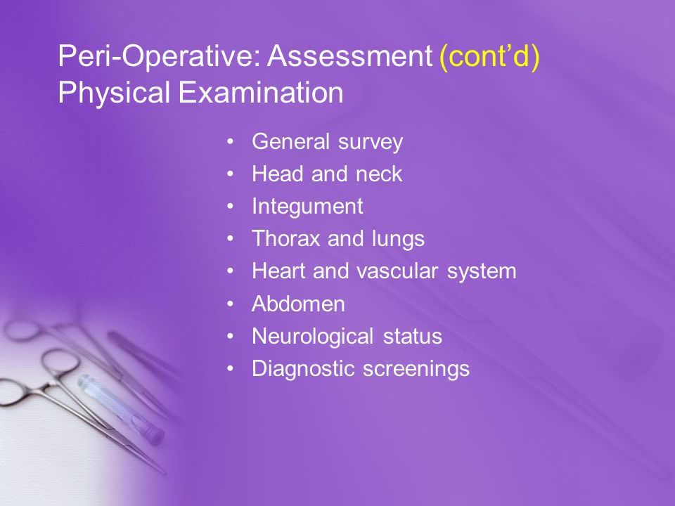 Peri-Operative: Assessment (cont'd) Physical Examination