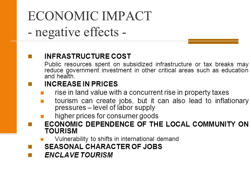 negative economic impact of tourism Positive and negative economic impacts of tourism predictions for the extent to which impacts of tourism will impact the world's economic system appear to agree.
