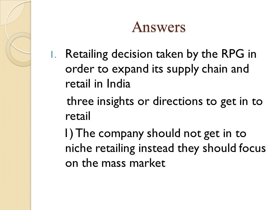 Answers Retailing decision taken by the RPG in order to expand its supply chain and retail in India.