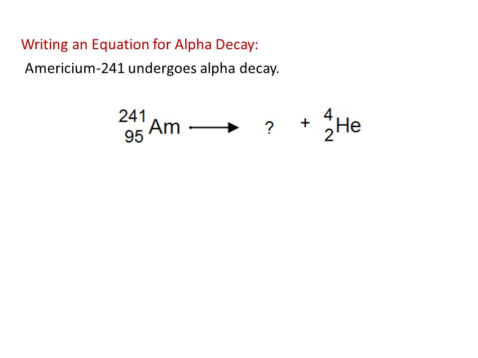 Write decay equations for the following isotope situations?