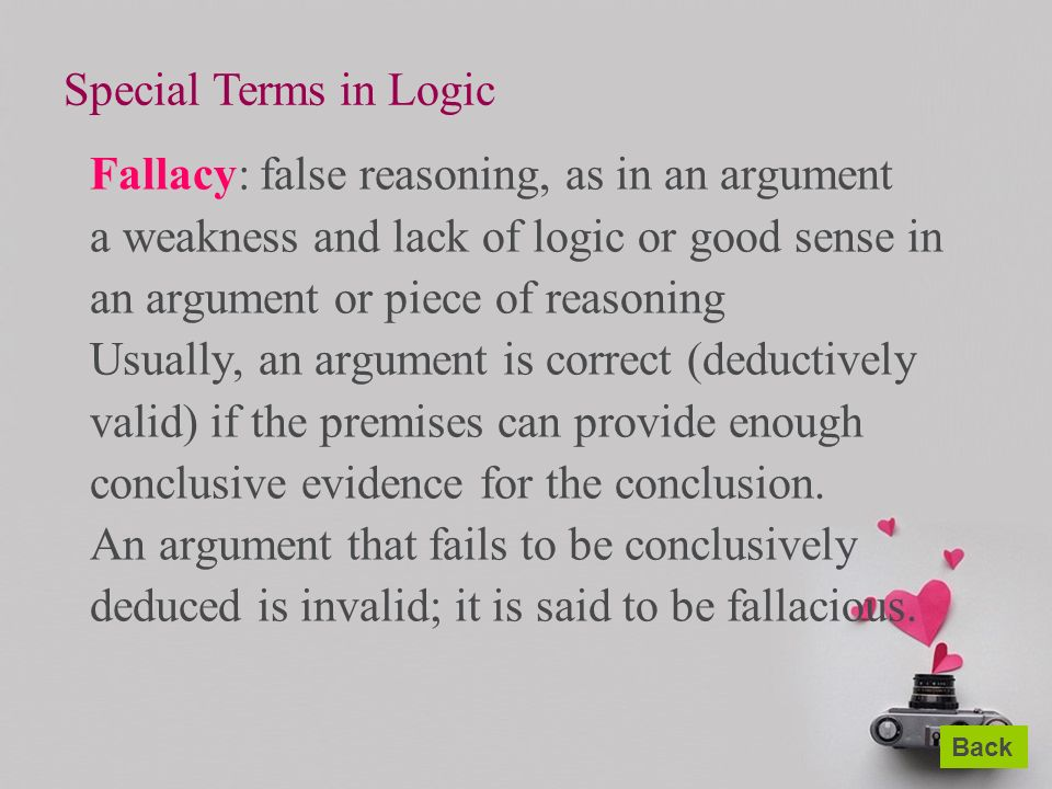 three types of fallacious reasoning And literature a fallacy is an erroneous argument dependent upon an unsound  or illogical contention  here are a few well-known types of fallacy you might  experience when making an argument:  example #3: appeal popular opinion.