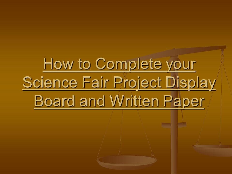 How to Complete your Science Fair Project Display Board and Written Paper