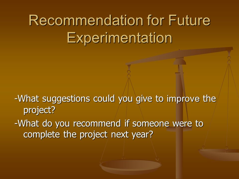 Recommendation for Future Experimentation