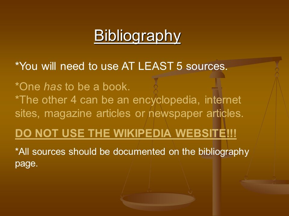 Bibliography *You will need to use AT LEAST 5 sources.