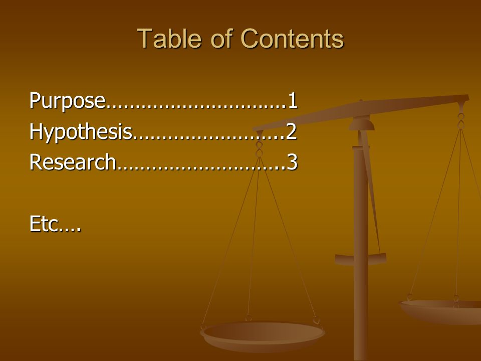 Table of Contents Purpose………………………….1 Hypothesis……………………..2