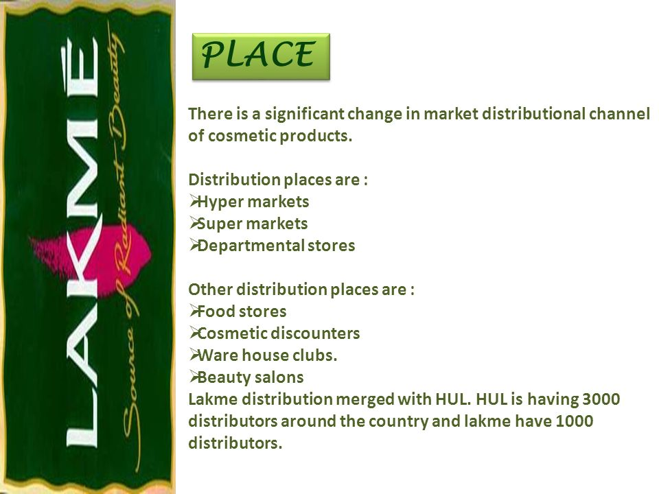 PLACE There is a significant change in market distributional channel of cosmetic products. Distribution places are :