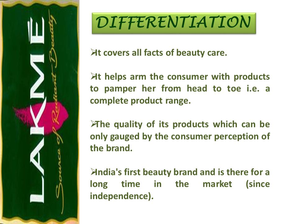 DIFFERENTIATION It covers all facts of beauty care.