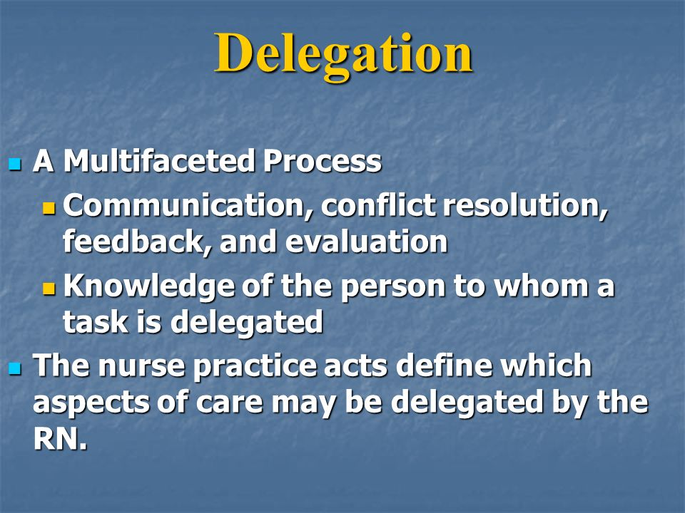 delegation in supervision For nursing declaratory ruling regarding delegation of nursing tasks to  the  ability of the nurse to provide supervision and evaluation of the.