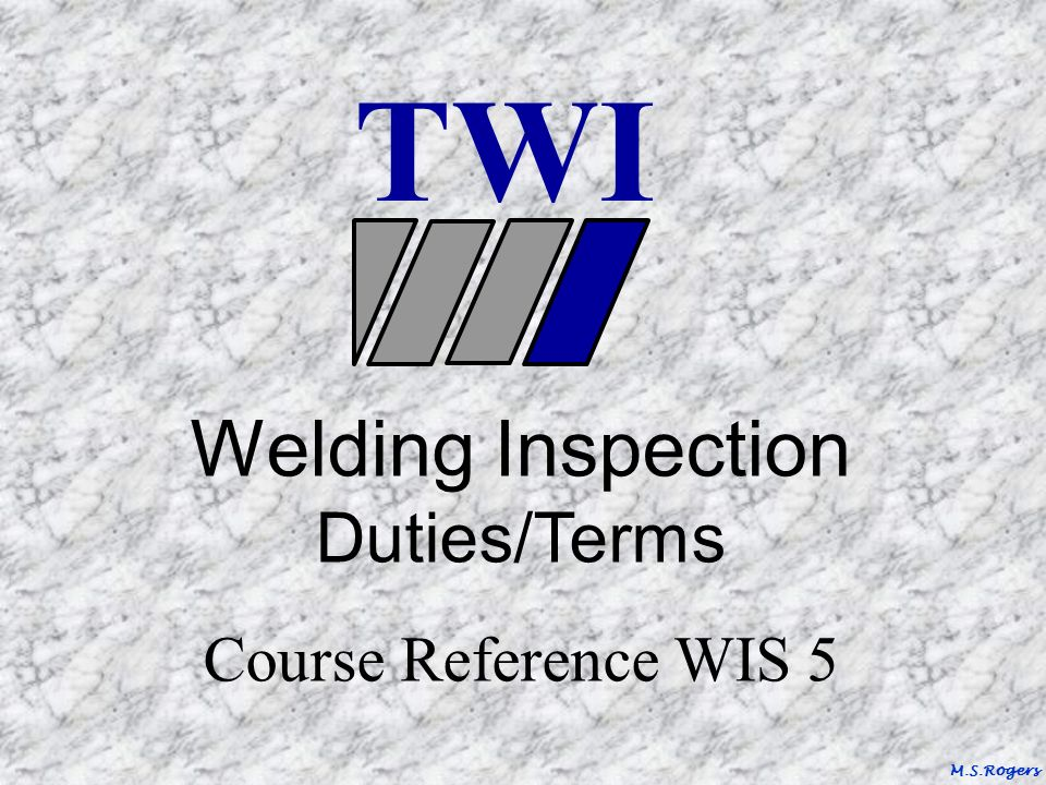 Twi Welding Inspection Duties/Terms Course Reference Wis 5 M.S.