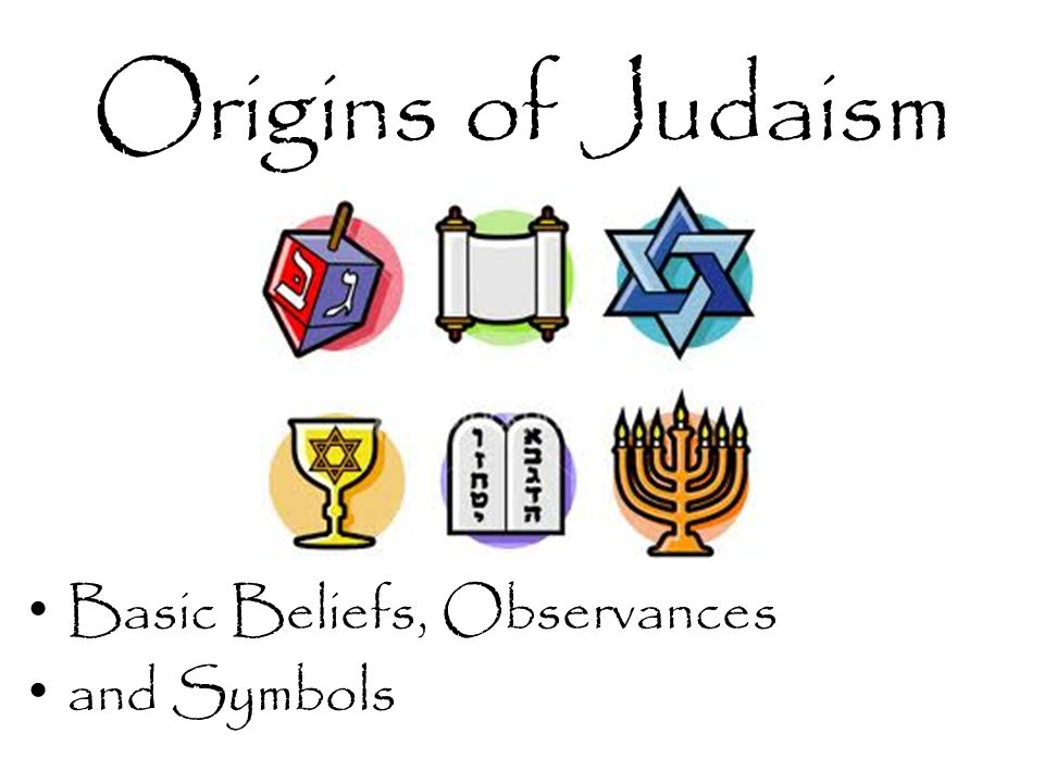 Origins Of Judaism Basic Beliefs Observances And Symbols Ppt