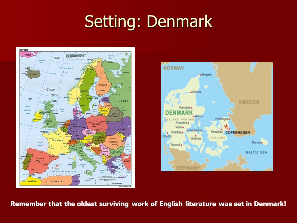 Setting: Denmark Remember that the oldest surviving work of English literature was set in Denmark!