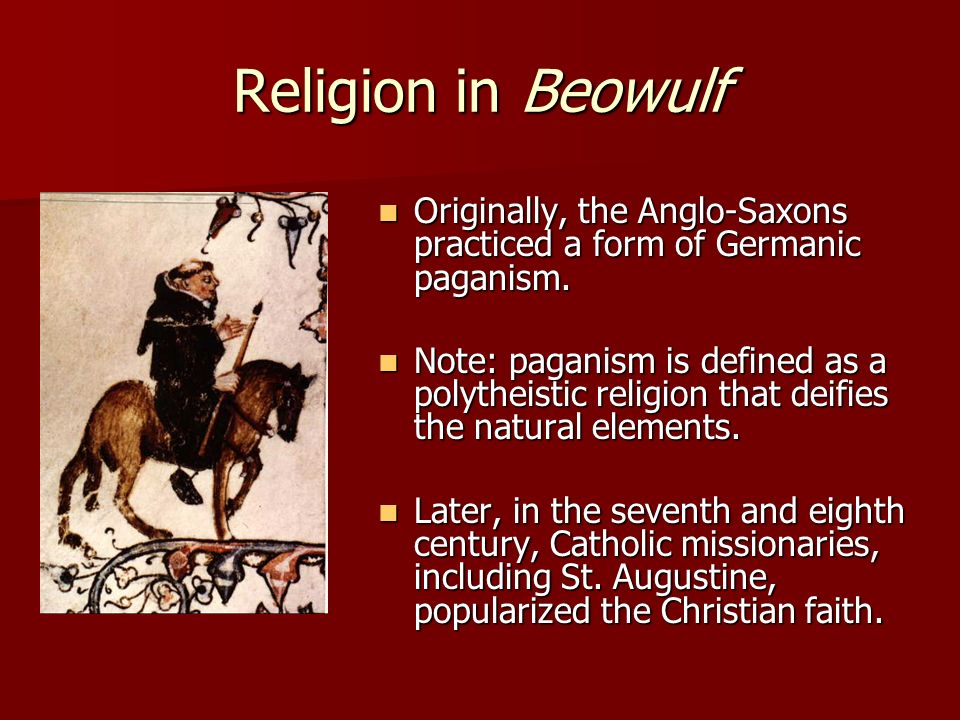 Religion in Beowulf Originally, the Anglo-Saxons practiced a form of Germanic paganism.