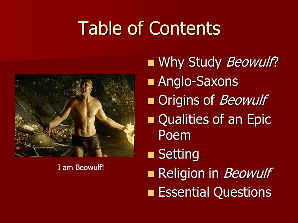 Table of Contents Why Study Beowulf Anglo-Saxons Origins of Beowulf