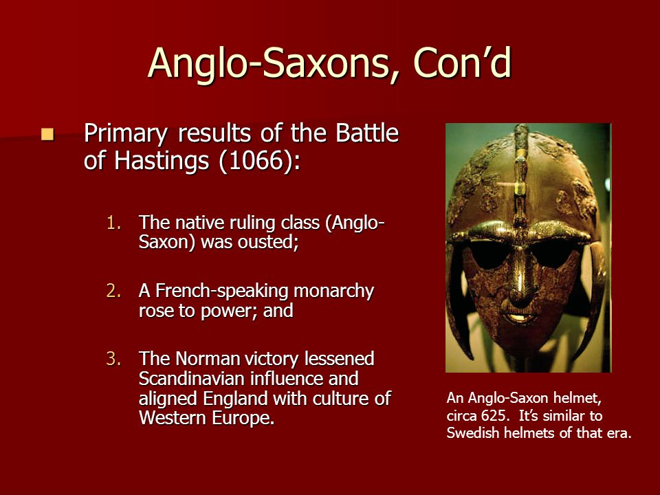 Anglo-Saxons, Con'd Primary results of the Battle of Hastings (1066):
