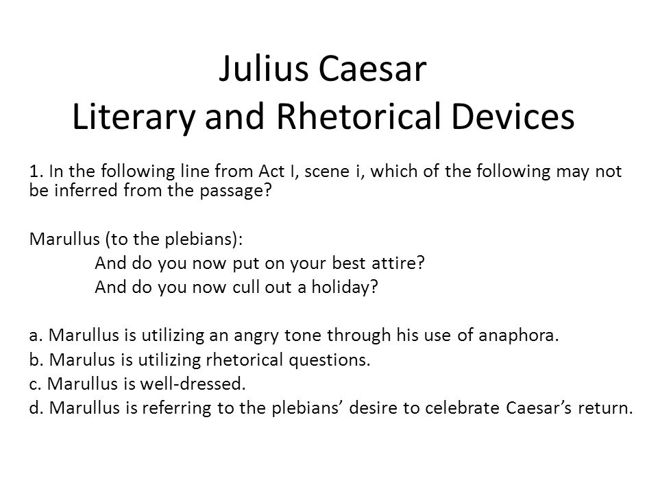julius caesar dramatic devices Julius caesar – sample answers 2009 junior certificate examination 1 choose a scene from a play you have studied where a particular mood or atmosphere is  hotly denies the tension increases until cassius, in a dramatic gesture, asks brutus to kill him rather than allow him to live in such misery.