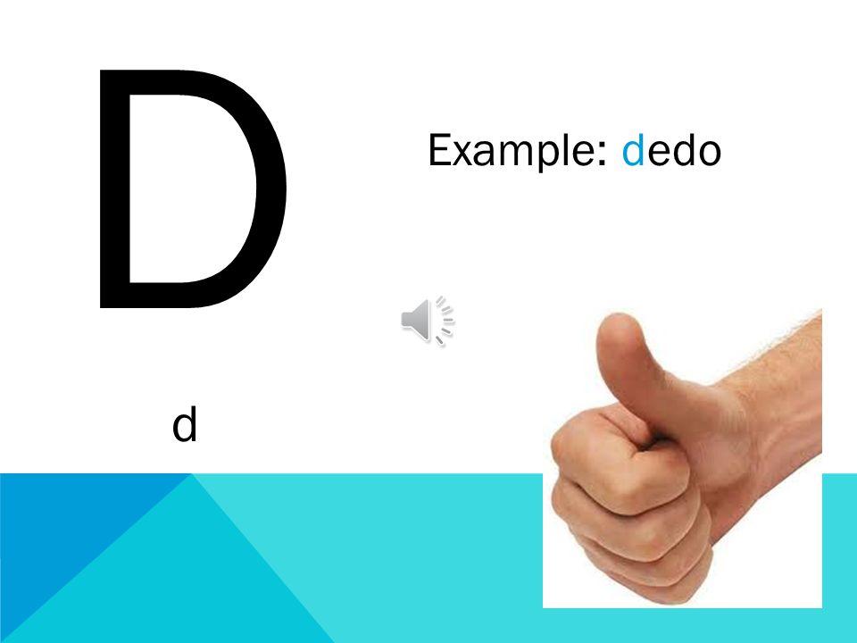 D d Example: dedo