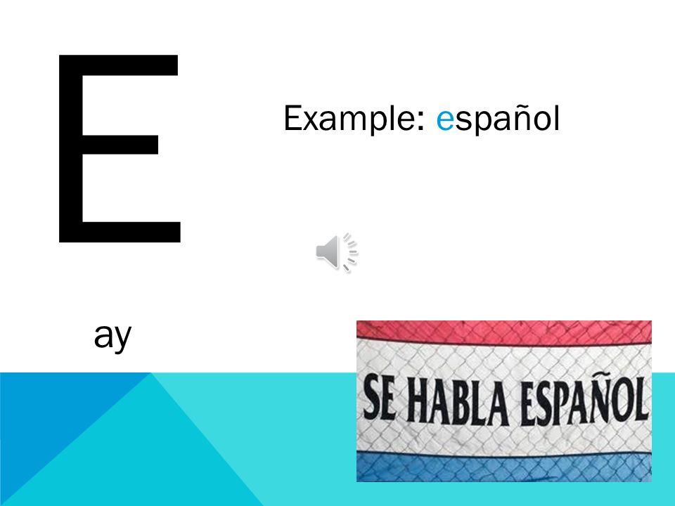 E ay Example: español