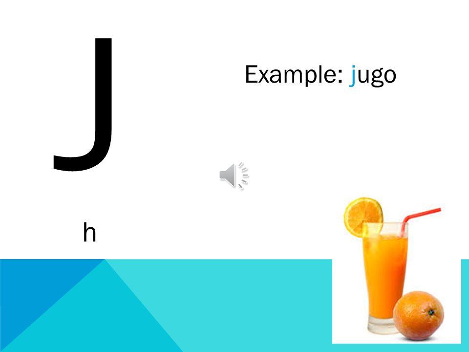 J h Example: jugo