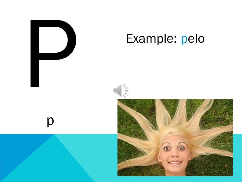 P p Example: pelo
