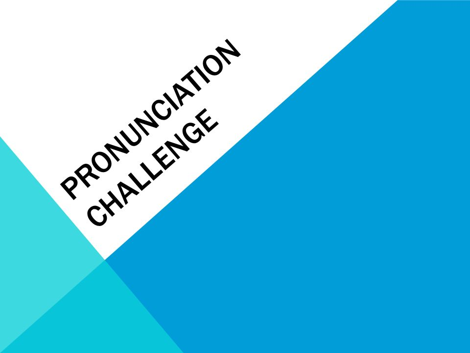 Pronunciation challenge