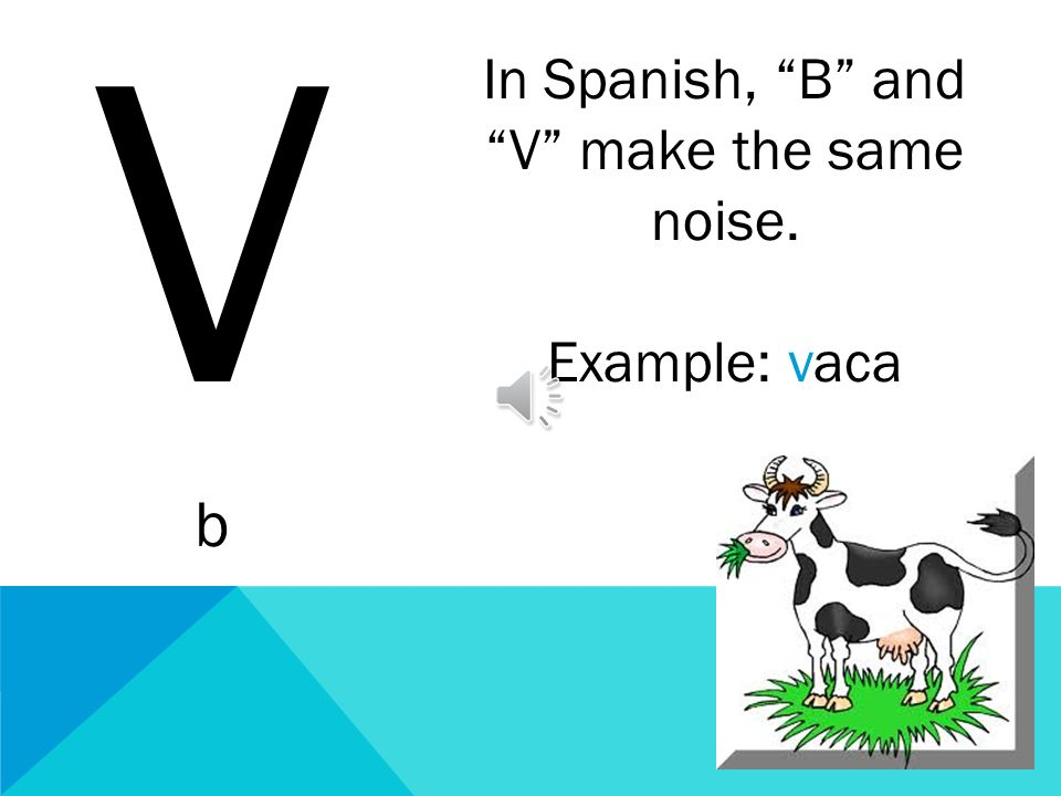 In Spanish, B and V make the same noise.