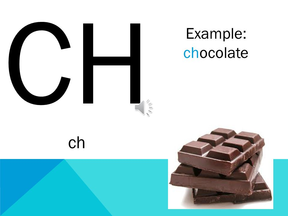CH ch Example: chocolate