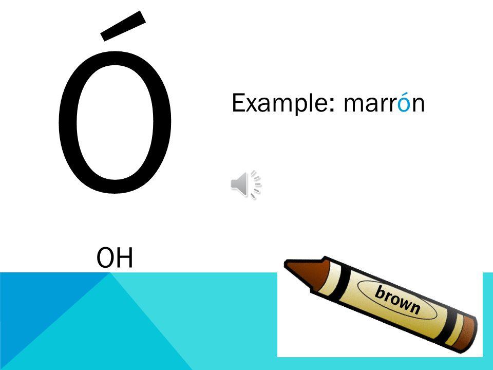 Ó OH Example: marrón