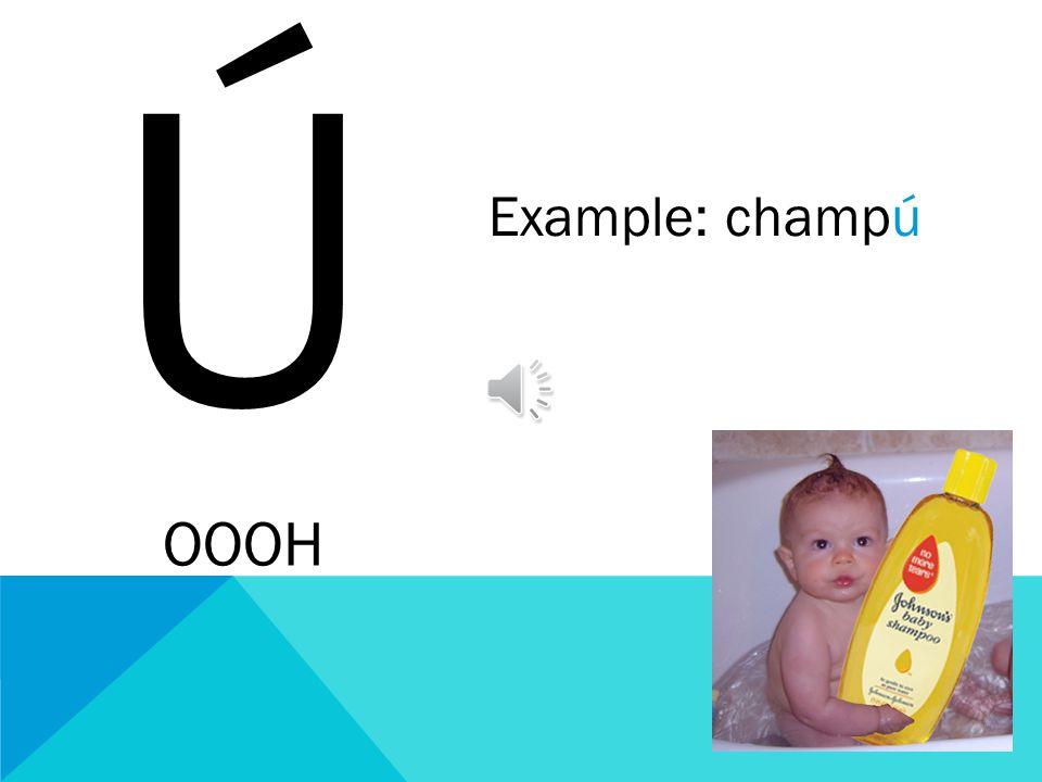 Ú OOOH Example: champú