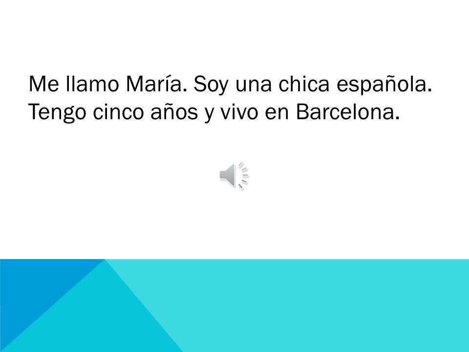 Me llamo María. Soy una chica española