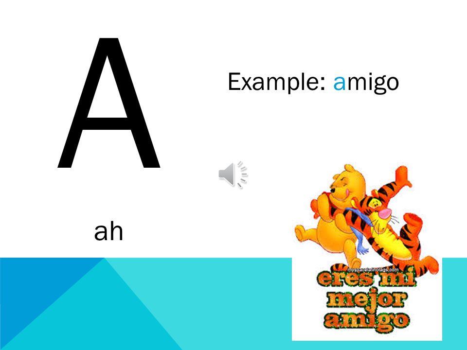 A ah Example: amigo