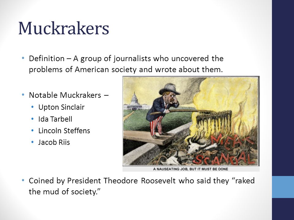a history of muckraking in journalism Muckraking journalism emerged at the end of the 19th century largely in response to the excesses of the gilded age, and ida tarbell was one of the most famous of the muckrakers born in 1857 in a log cabin in hatch hollow, pennsylvania, tarbell's first dream was to be a scientist.