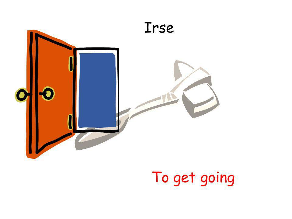 Irse To get going