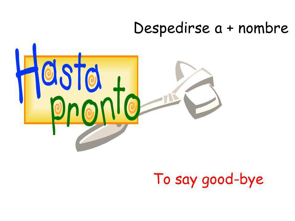 Despedirse a + nombre To say good-bye