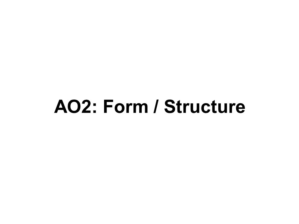 AO2: Form / Structure